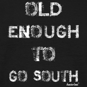 Old enough to GO SOUTH, Francisco Evans ™ T-Shirts - Männer T-Shirt