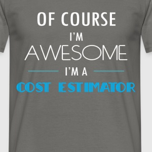 Cost Estimator - Of course I'm awesome. I'm a Cost - Men's T-Shirt