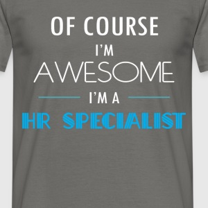 HR Specialist - Of course I'm awesome. I'm a HR Sp - Men's T-Shirt