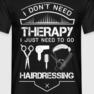 I Don't Need Therapy Just to Go Hairdressing T-Shirts - Men's T-Shirt