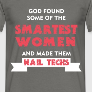Nail Techs - God Found Some Of The Smartest Women  - Men's T-Shirt