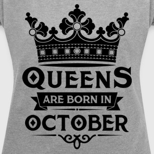 Queens Are Born In October T-Shirts - Women's T-shirt with rolled up sleeves