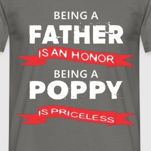 Poppy - Being a Father is an honor. Being a Poppy  - Men's T-Shirt