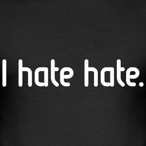 I hate hate! T-Shirts - Men's Slim Fit T-Shirt