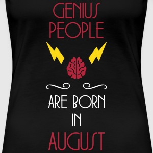 Genius People / August / Birthday / Baby / Birth T-Shirts - Women's Premium T-Shirt