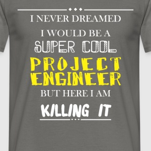 Project Engineer - I never dreamed I would be a su - Men's T-Shirt