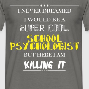 School Psychologist - I never dreamed I would be a - Men's T-Shirt