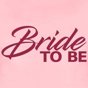 Bride to be T-Shirts - Frauen Premium T-Shirt