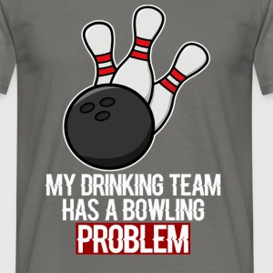 Bowling - My drinking team has a bowling problem - Men's T-Shirt