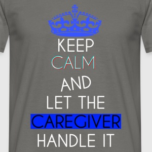 Caregiver - Keep calm and let the caregiver handle - Men's T-Shirt