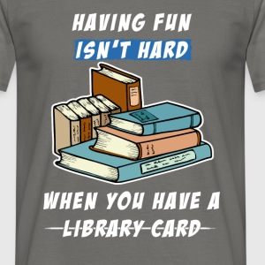 Library - Having fun isn't hard when you have a - Men's T-Shirt
