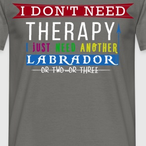 Labrador - I don't need therapy I just need  - Men's T-Shirt