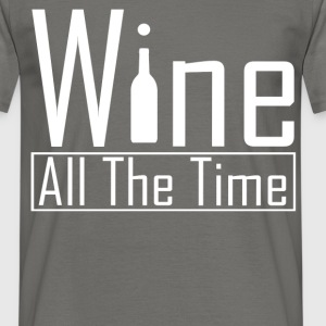 Wine  - Wine all the time - Men's T-Shirt