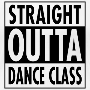 Straight Outta Dance Class T-Shirts - Frauen Premium T-Shirt