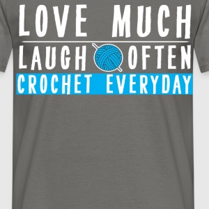 Crochet - Love much, laugh often, crochet everyday - Men's T-Shirt