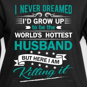 I never dreamed to be the world's hottest husband Sweaters - Hoodiejurk