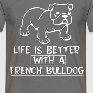 French Bulldog - Life is better with a french - Men's T-Shirt