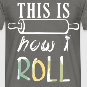 Baking - This is How I Roll - Men's T-Shirt