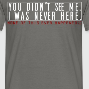Spy - You didn't see me. I was never here.  - Men's T-Shirt
