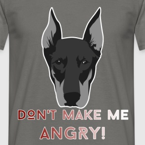 Doberman - Don't make me angry! - Men's T-Shirt