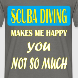 Scuba diving - Scuba diving makes me happy you not - Men's T-Shirt