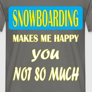Snowboarding - Snowboarding makes me happy you not - Men's T-Shirt