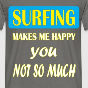 Surfing - Surfing makes me happy you not so much - Men's T-Shirt