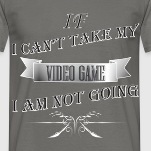 Video Game - If I can't take my VIDEO GAME  - Men's T-Shirt