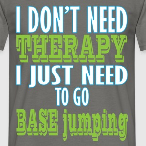 BASE jumping - I don't need therapy I just need to - Men's T-Shirt