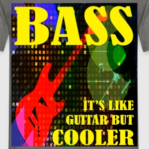 Bass - Bass it's like guitar but cooler - Men's T-Shirt