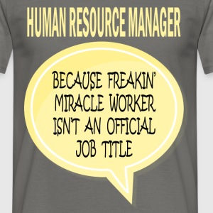 HR Manager - Human Resource Manager because freaki - Men's T-Shirt