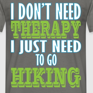 Hiking - I don't need therapy I just need to go  - Men's T-Shirt
