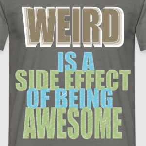 Weird - Weird is a side effect of being awesome - Men's T-Shirt