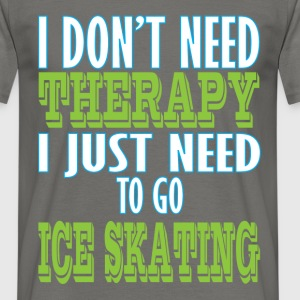 Ice skating - I don't need therapy I just need to  - Men's T-Shirt