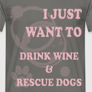 Wine and dogs - I just want to drink wine & rescue - Men's T-Shirt