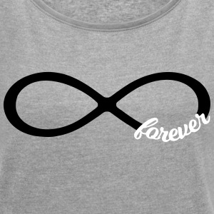 Infinity forever love - couple best friends symbol T-Shirts - Women's T-shirt with rolled up sleeves