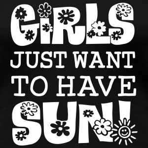 Girls Just Want To Have Sun T-Shirts - Frauen Premium T-Shirt