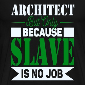 Architect Slave T-Shirts - Men's Premium T-Shirt