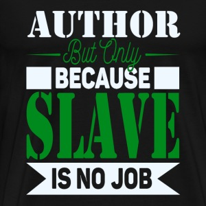 Author Slave T-Shirts - Men's Premium T-Shirt