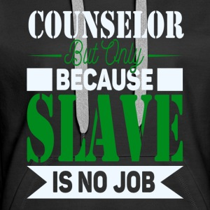 Counselor Slave Hoodies & Sweatshirts - Women's Premium Hoodie