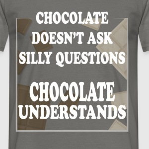 Chocolate - Chocolate doesn't ask silly questions  - Men's T-Shirt
