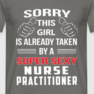 Nurse practitioner - Sorry this girl is already  - Men's T-Shirt
