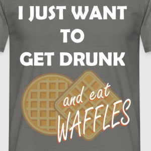 Waffles - I just want to get drunk and eat waffles - Men's T-Shirt