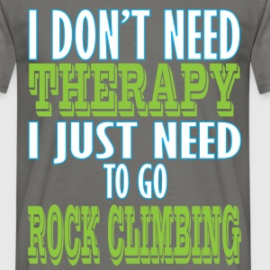 Rock climbing - I don't need therapy I just need  - Men's T-Shirt