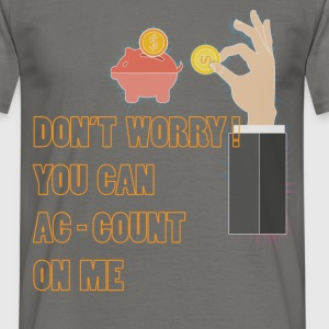 Accountant - Don't worry! You can ac-count on me - Men's T-Shirt