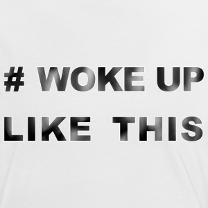 # woke up like this Statement lustiger Spruch Fun T-Shirts - Frauen Kontrast-T-Shirt