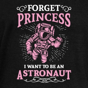 Forget princess i want to be an astronaut Hoodies & Sweatshirts - Women's Boat Neck Long Sleeve Top