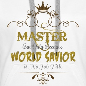 Master World Savior Hoodies & Sweatshirts - Women's Premium Hoodie