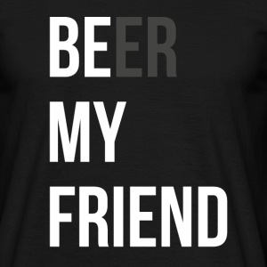 BEER MY FRIEND T-Shirts - Männer T-Shirt