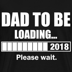 Dad To Be Loading 2018 T-Shirts - Männer Premium T-Shirt